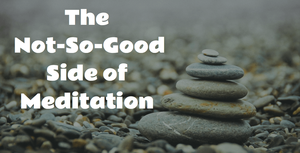 The Not-So-Good Side of Meditation