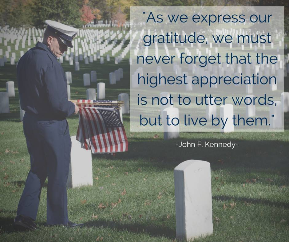 "As we express our gratitude, we must never forget that the highest appreciation is not to utter words, but to live by them."" - John F. Kennedy"