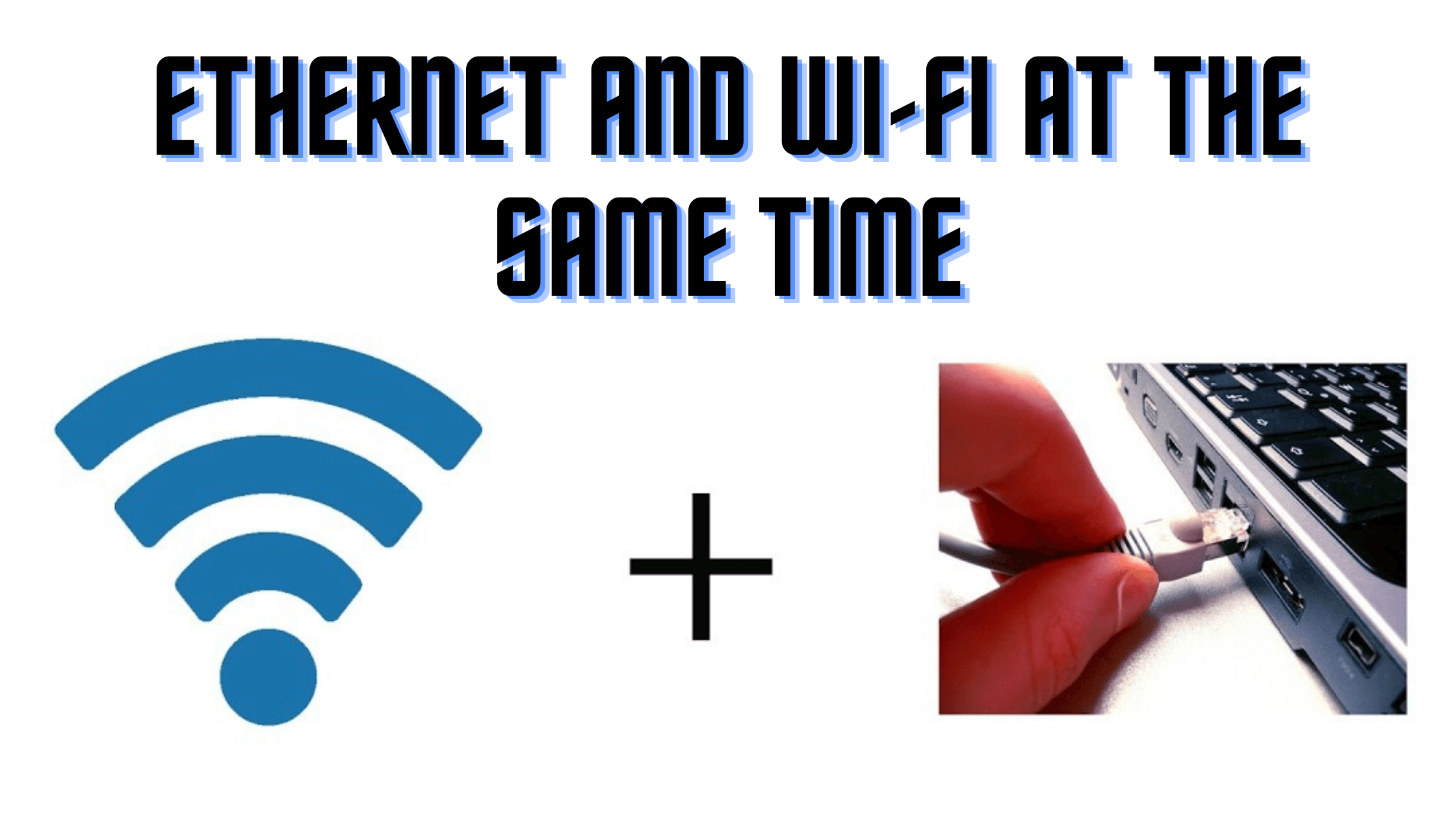 Ethernet And Wi-Fi At The Same Time