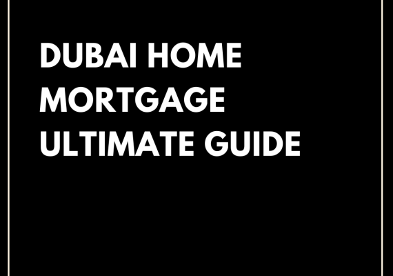 Home Mortgage in Dubai, The Ultimate Guide!