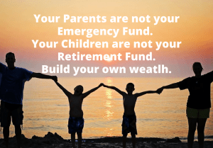 Your Parents Are Not Your Emergency Fund; Children Not Your Retirement Fund