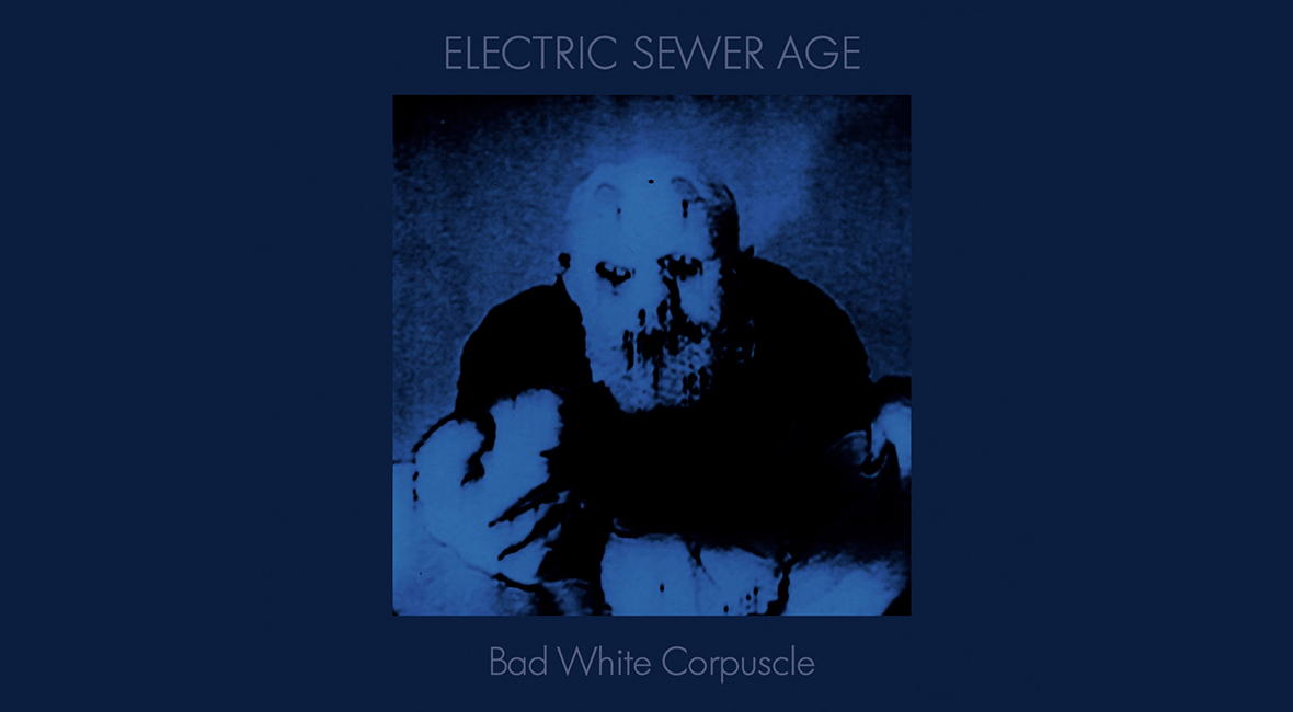 Electric Sewer Age- Bad White corpuscle