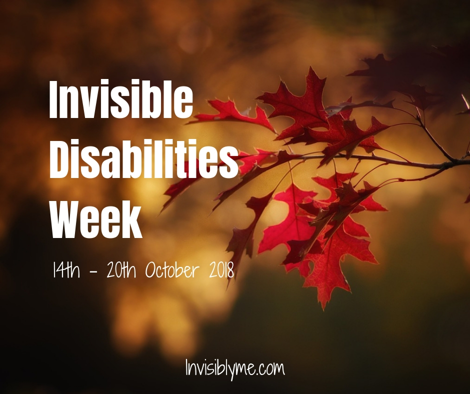 Invisible DisabilitiesWeek [ 14th – 20th Oct 2018 ]
