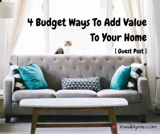 Guest Post ] 4 Budget Ways To Add Value To Your Home – Invisibly Me