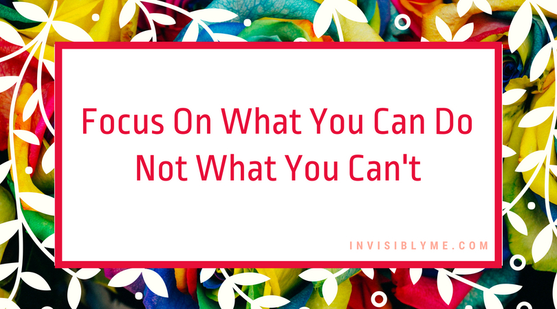 Focus On The Can Do, Not The Can't Do