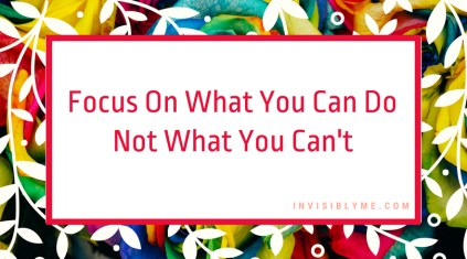 "An InvisiblyMe quote image, with a bright floral background of multicoloured roses and white leaves, and the words ""focus on what you can do, not what you can't"" in the middle."
