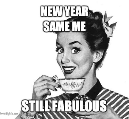 "An old-fashioned black and white cartoon meme of a woman drinking a cup of tea. At the top is ""new year, same me"", and underneath is ""still fabulous"". The InvisiblyMe logo is at the bottom."