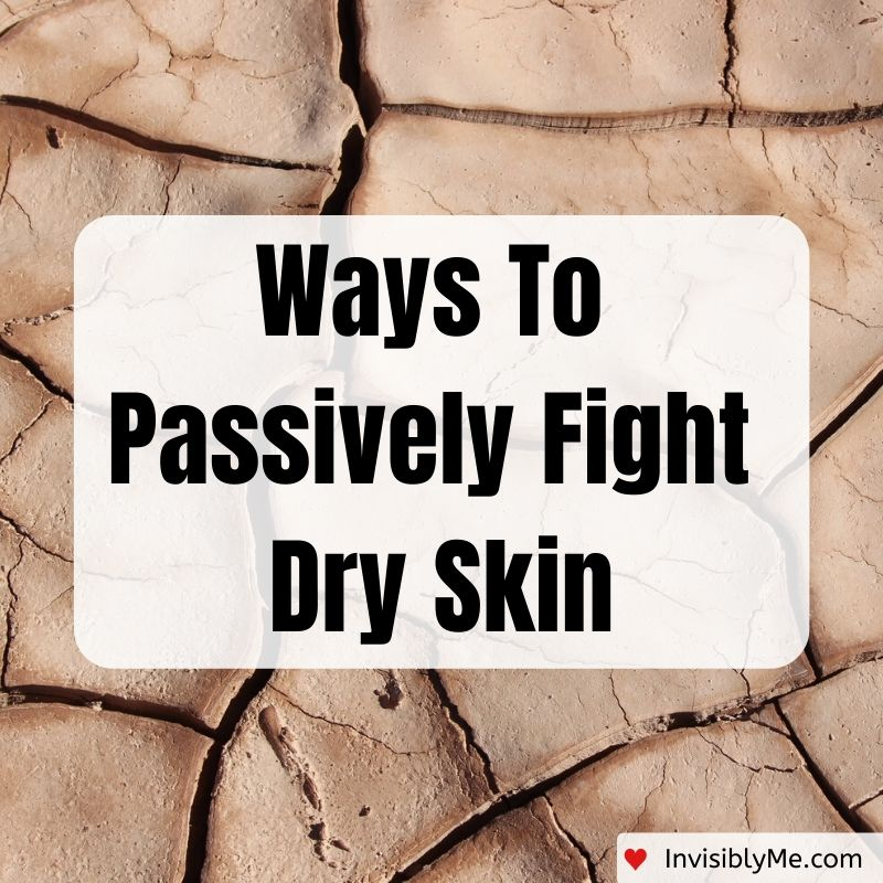 Ways To Passively Fight Dry Skin