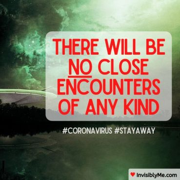 """InvisiblyMe Memes : A darkly eerie green background of clouds and mist, with the edge of a UFO visible to the left. On the right is the text in right : """"There will be NO close encounters of any kind"""". There are the hashtags #coronavirus #stayaway underneath."""