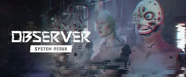 Observer: System Redux Confirmed for Xbox Series X and PS5