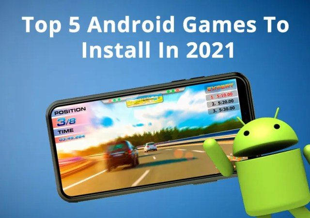 Top 5 Android Games To Install In 2021