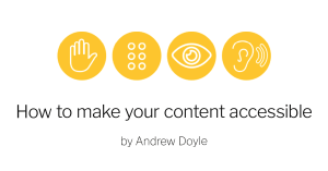 How to make your content accessible by Andrew Doyle, with accessibility icons shown