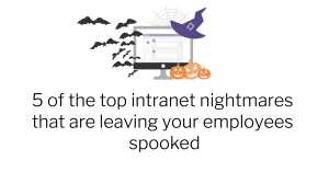 5 intranet nightmares that are leaving your employees spooked