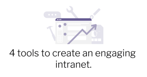 4 tools to create an engaging intranet