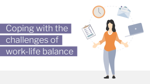 Coping with the challenges of work-life balance