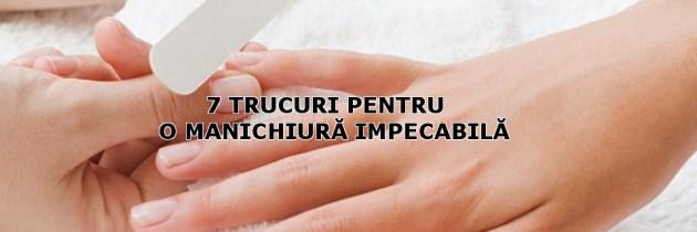 7 TRUCURI PENTRU O MANICHIURA IMPECABILA