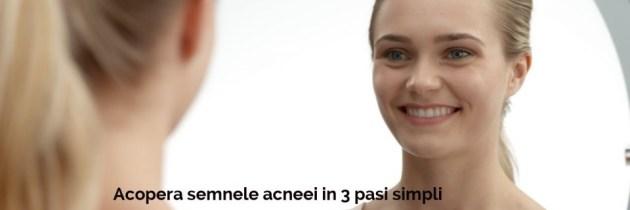 Acoperă semnele acneei în 3 pași simpli