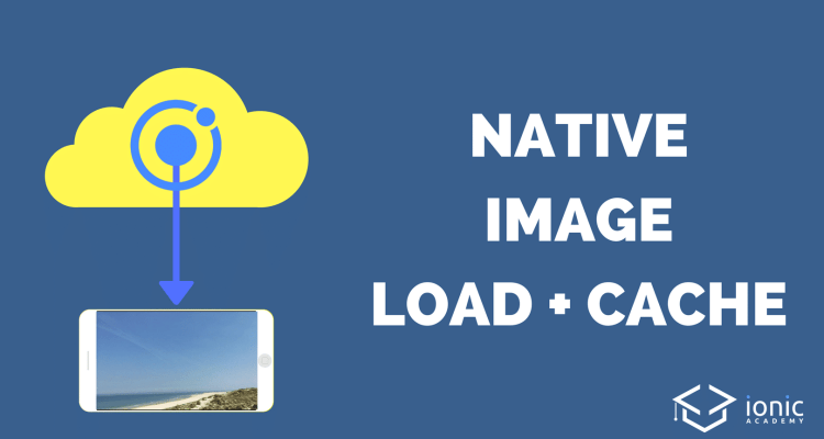 Ionic Image Loading and Caching [v3] - Ionic AcademyIonic