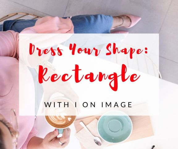 Personal style Advice for RECTANGLE body shape