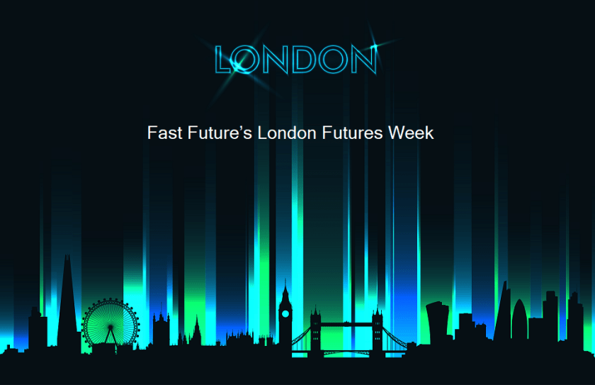 Fast Future's London Futures Week