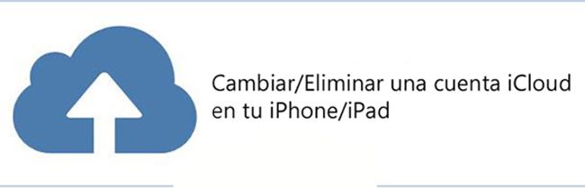 Cómo eliminar una cuenta de iCloud desde un iPhone o iPad