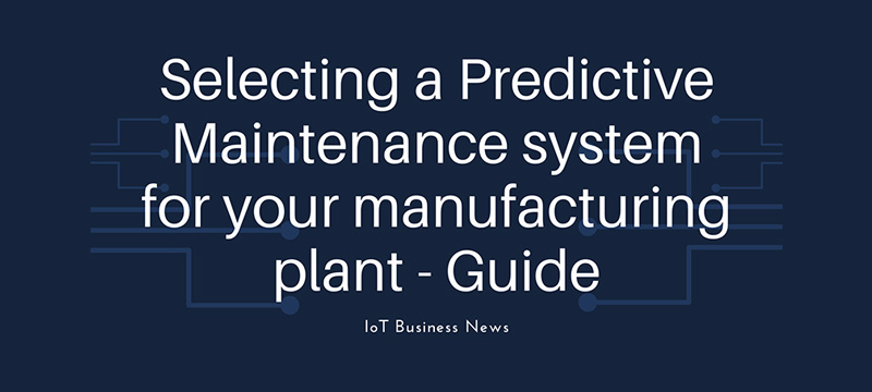 Selecting a Predictive Maintenance system for your manufacturing plant - Guide
