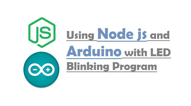 Using Node js and Arduino with LED Blinking Program