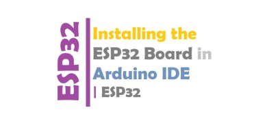 Installing the ESP32 Board in Arduino IDE