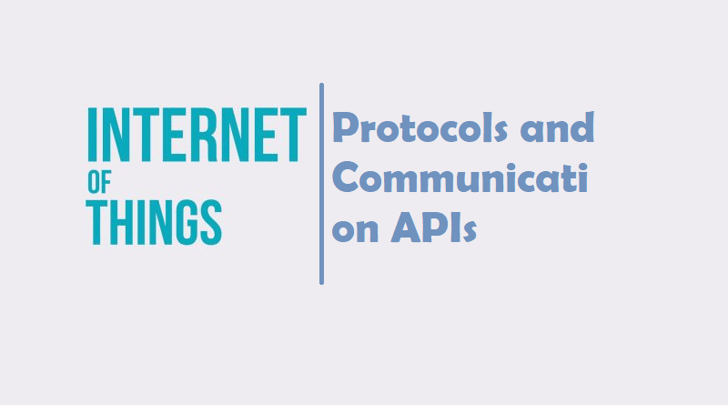 IoT Protocols and Communication APIs