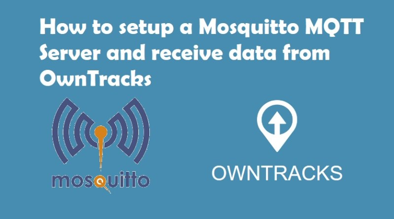 How to setup a Mosquitto MQTT Server and receive data from OwnTracks