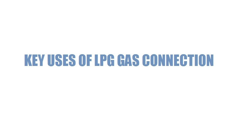 KEY USES OF LPG GAS CONNECTION
