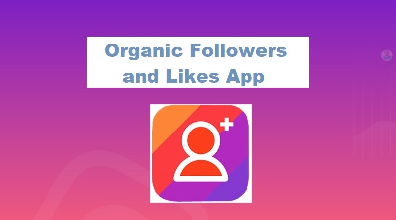 Organic Followers and Likes App
