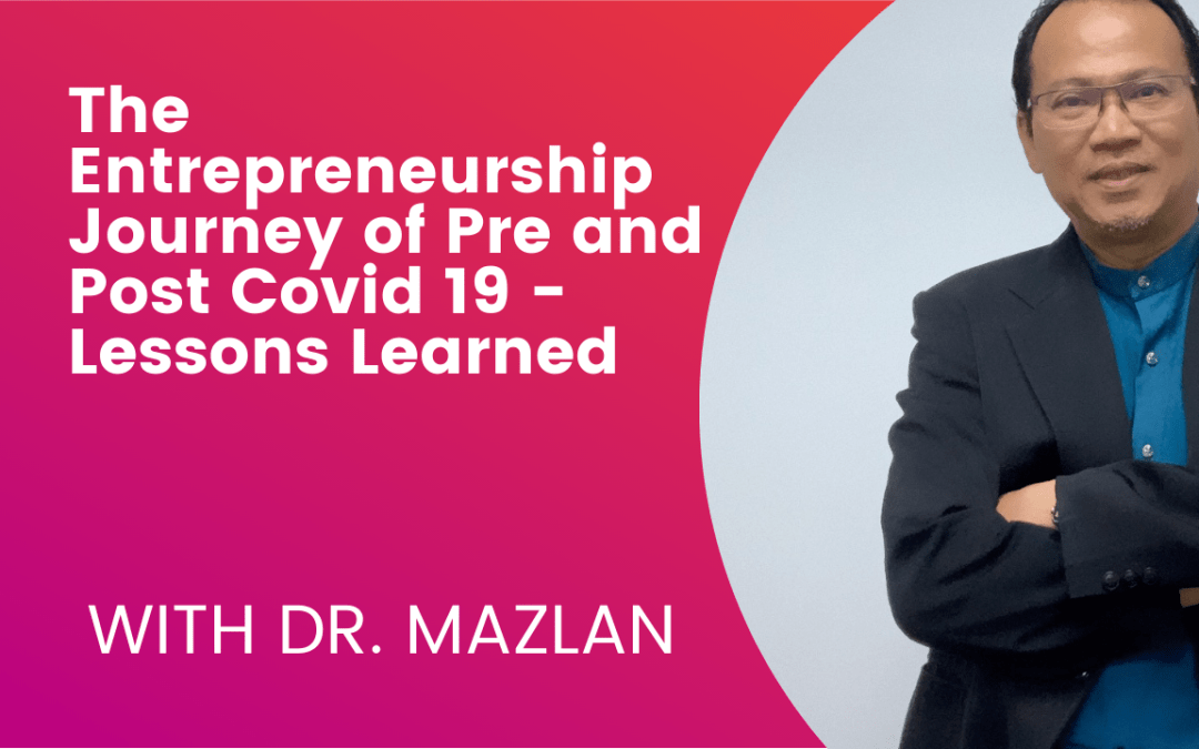 The Entrepreneurship Journey of Pre and Post Covid 19 – Lessons Learned