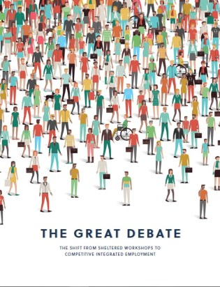 "Cover of page states ""The Great Debate: The shift from sheltered workshops to competitive integrated employment."" There are many people all together, of different races, genders, and abilities."