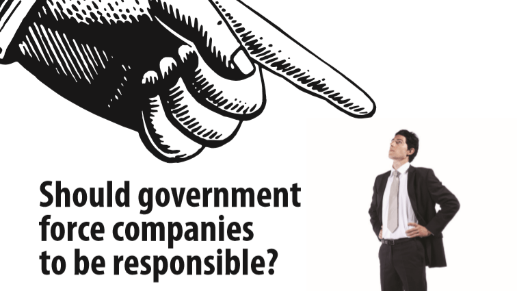 Should Government Force Companies To Be Responsible?