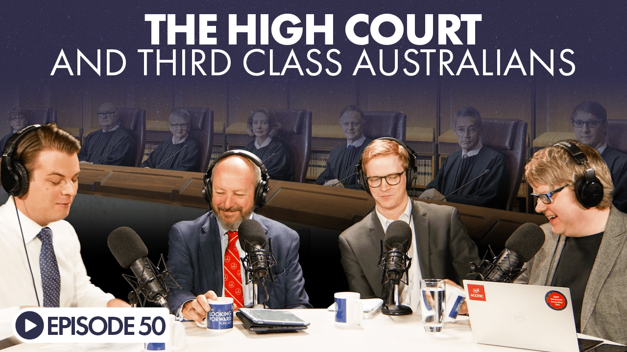 Looking Forward Episode 50: The High Court And Third Class Australians