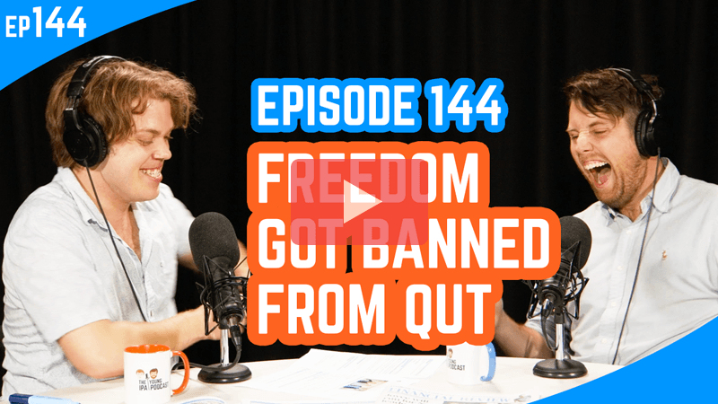 The Young IPA Podcast Episode 144: Freedom Got Banned From QUT