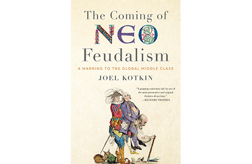 The Coming of Neo-Feudalism: A Warning to the Global Middle Class Joel Kotkin