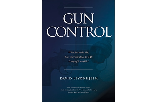 GUN CONTROL: What Australia did, how other countries do it & is any of it sensible? David Leyonhjelm Connor Court, 2020, pp340
