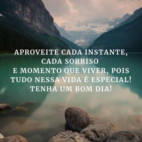 Aproveite desta manhã cada sorriso, cada instante e cada momento