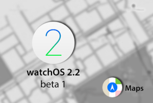 WatchOS 2.2: What's New (Maps Application)