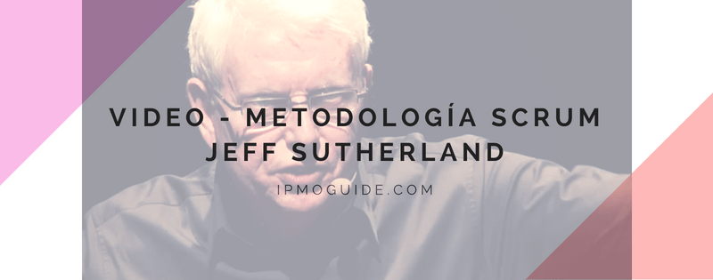 Video – Metodología Scrum, Jeff Sutherland