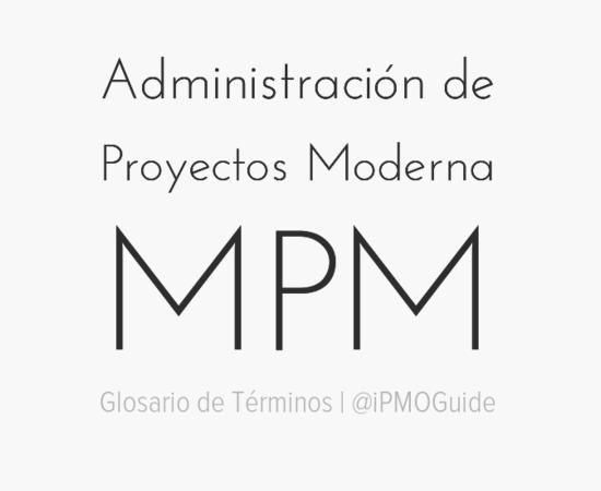 Administración de Proyectos Moderna (MPM)
