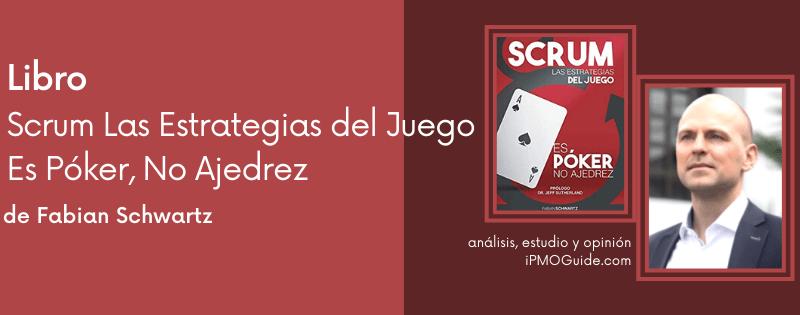 Libro – Scrum Las Estrategias del Juego: Es Póker, No Ajedrez de Fabian Schwartz