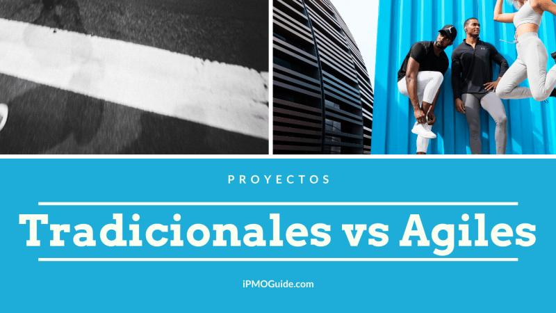 Proyectos Tradicionales vs Proyectos Agiles