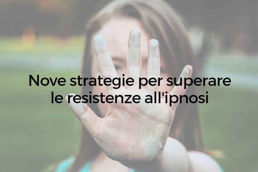 Nove strategie per superare le resistenze all'ipnosi
