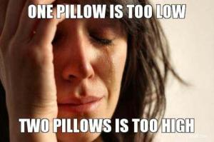 One pillow is too low, two pillows is too high