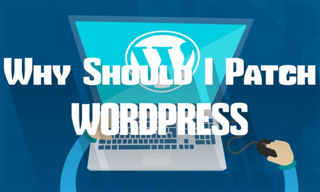 Why Should I Patch WordPress