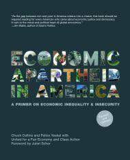 Economic Apartheid in America: A Primer on Economic Inequality and Insecurity (Second Edition)