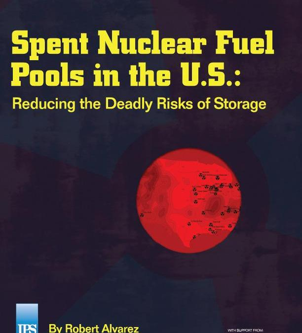 Spent Nuclear Fuel Pools in the U.S.: Reducing the Deadly Risks of Storage
